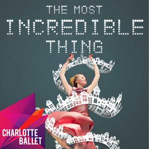 Charlotte Ballet: The Most Incredible Thing