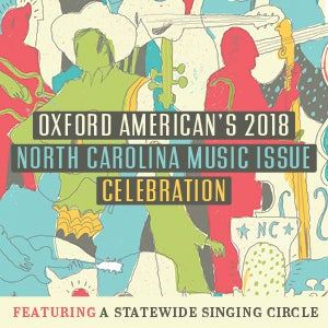 Oxford American's 2018 NC Music Issue Celebration