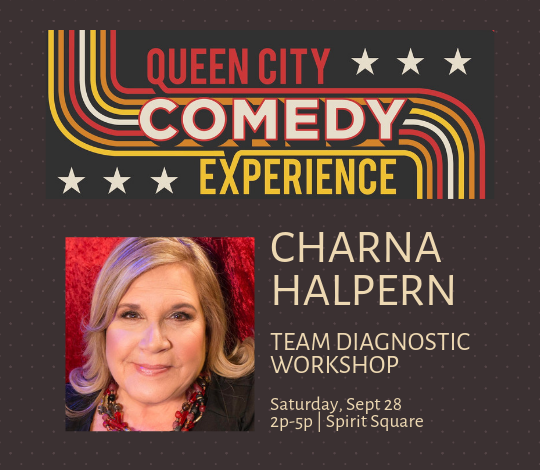 More Info for Queen City Comedy Experience Workshop: Improv Team Diagnostics with Charna Halpern