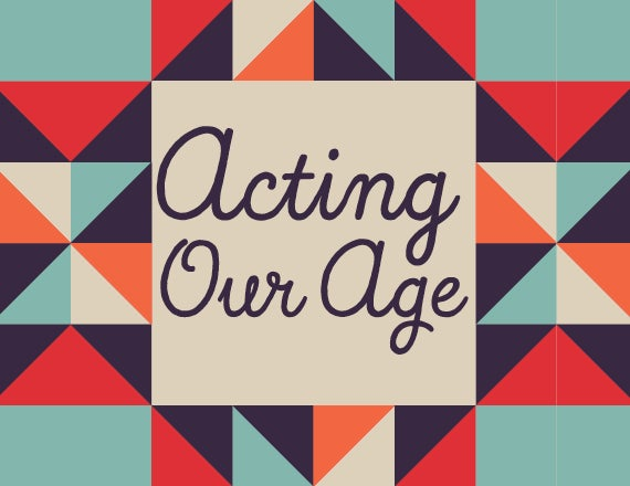 More Info for Acting Our Age