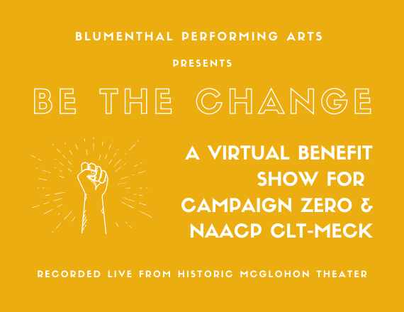 More Info for BE THE CHANGE: A virtual benefit show for Campaign Zero and NAACP Charlotte-Mecklenburg
