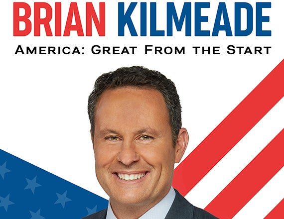 More Info for Brian Kilmeade: America: Great From The Start