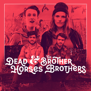 Dead Horses + The Brothers Brothers
