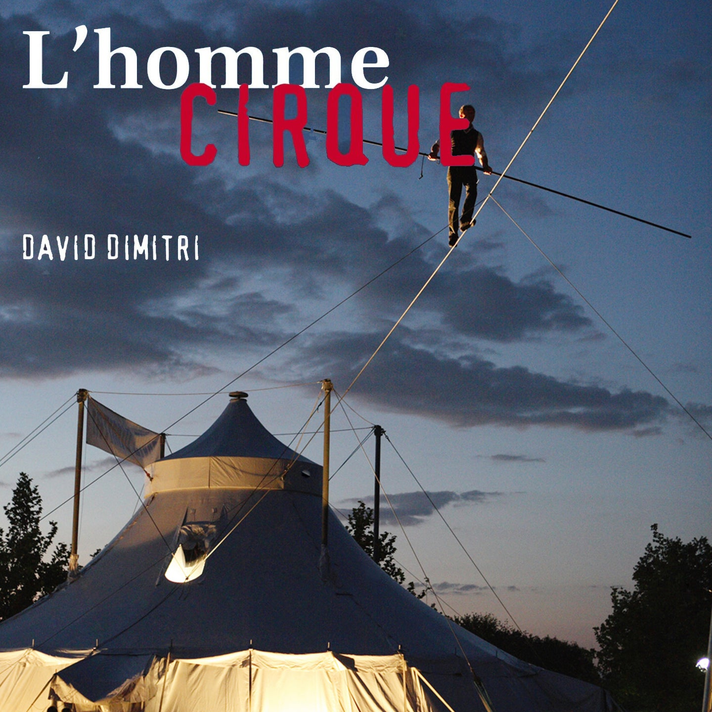 L'Homme Cirque: David Dimitri's One Man Circus