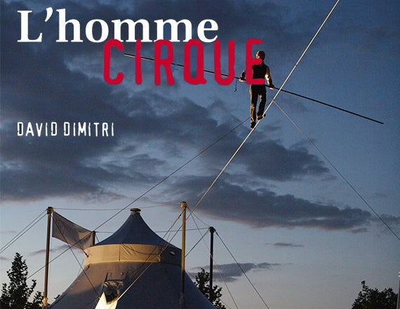 More Info for L'Homme Cirque: David Dimitri's One Man Circus