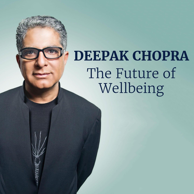 Deepak Chopra – The Future of Wellbeing