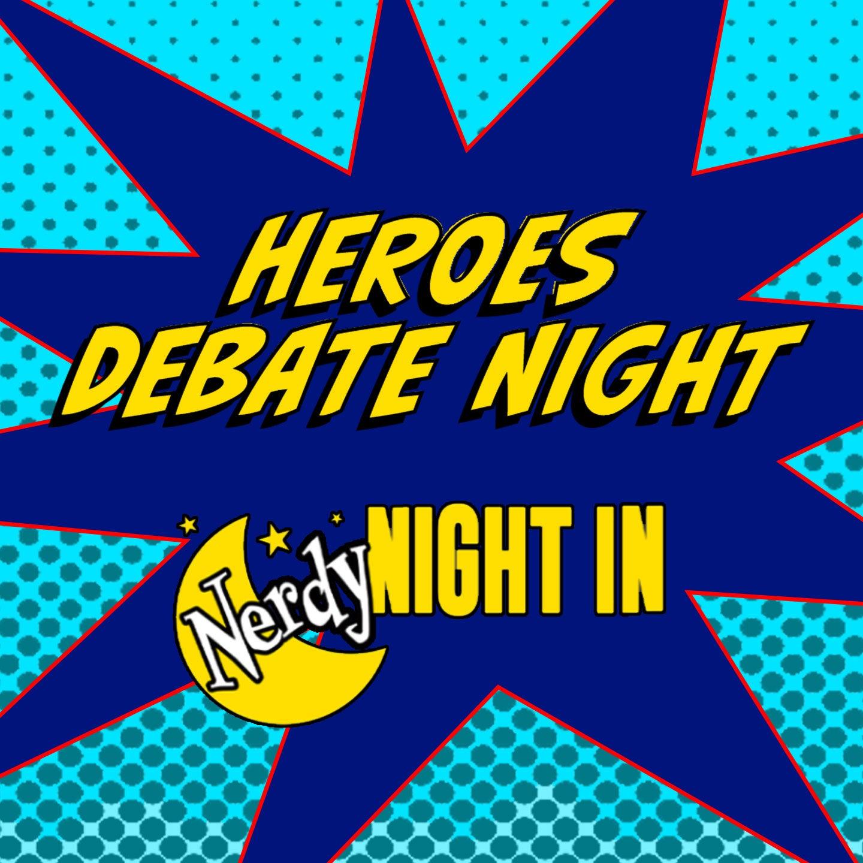 Nerdy Night In: Heroes Debate Night
