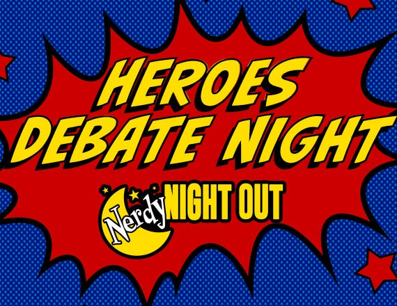 More Info for Nerdy Night Out: Heroes Debate