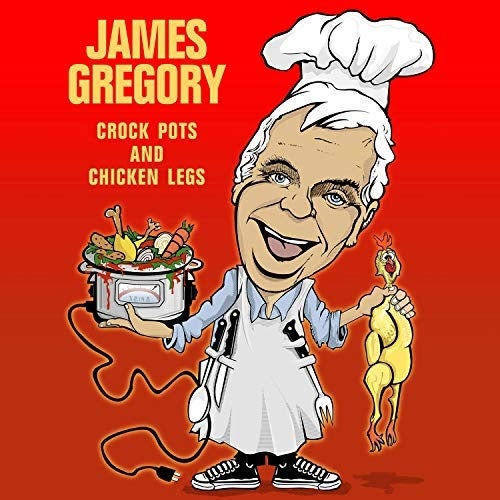 James Gregory: Crock Pots and Chicken Legs