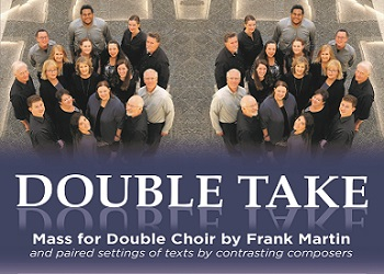 Caritas A Cappella Ensemble - Double Take: Mass for Double Choir by Frank Martin and paired settings of texts by contrasting composers