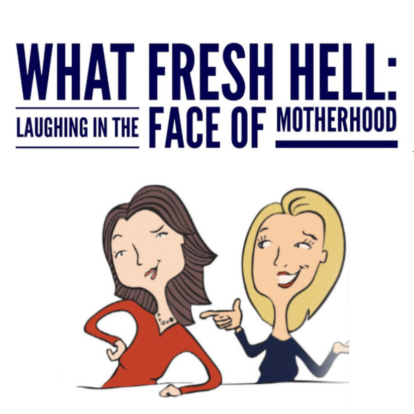 What Fresh Hell: Laughing In The Face of Motherhood Live Podcast