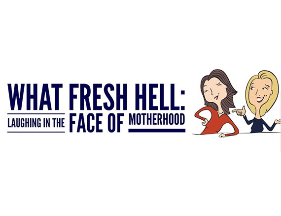 More Info for What Fresh Hell: Laughing In The Face of Motherhood Live Podcast